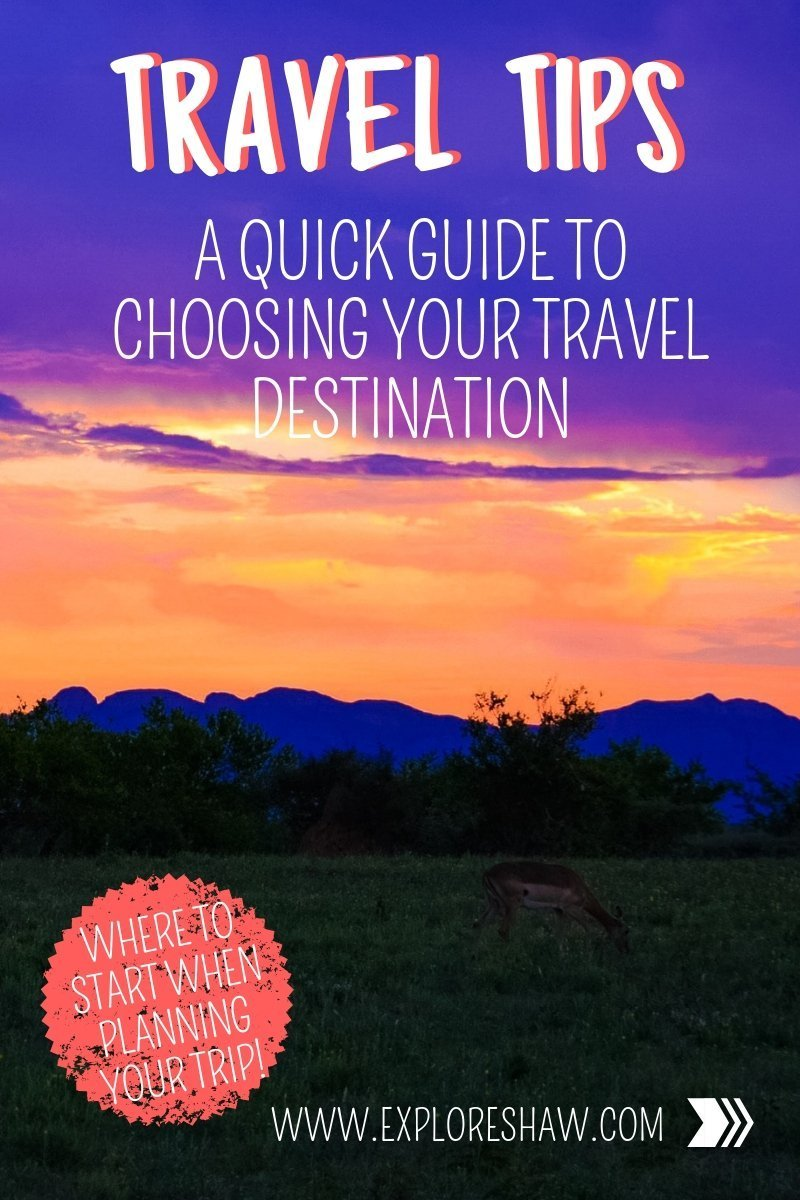 A QUICK GUIDE TO CHOOSING YOUR TRAVEL DESTINATION