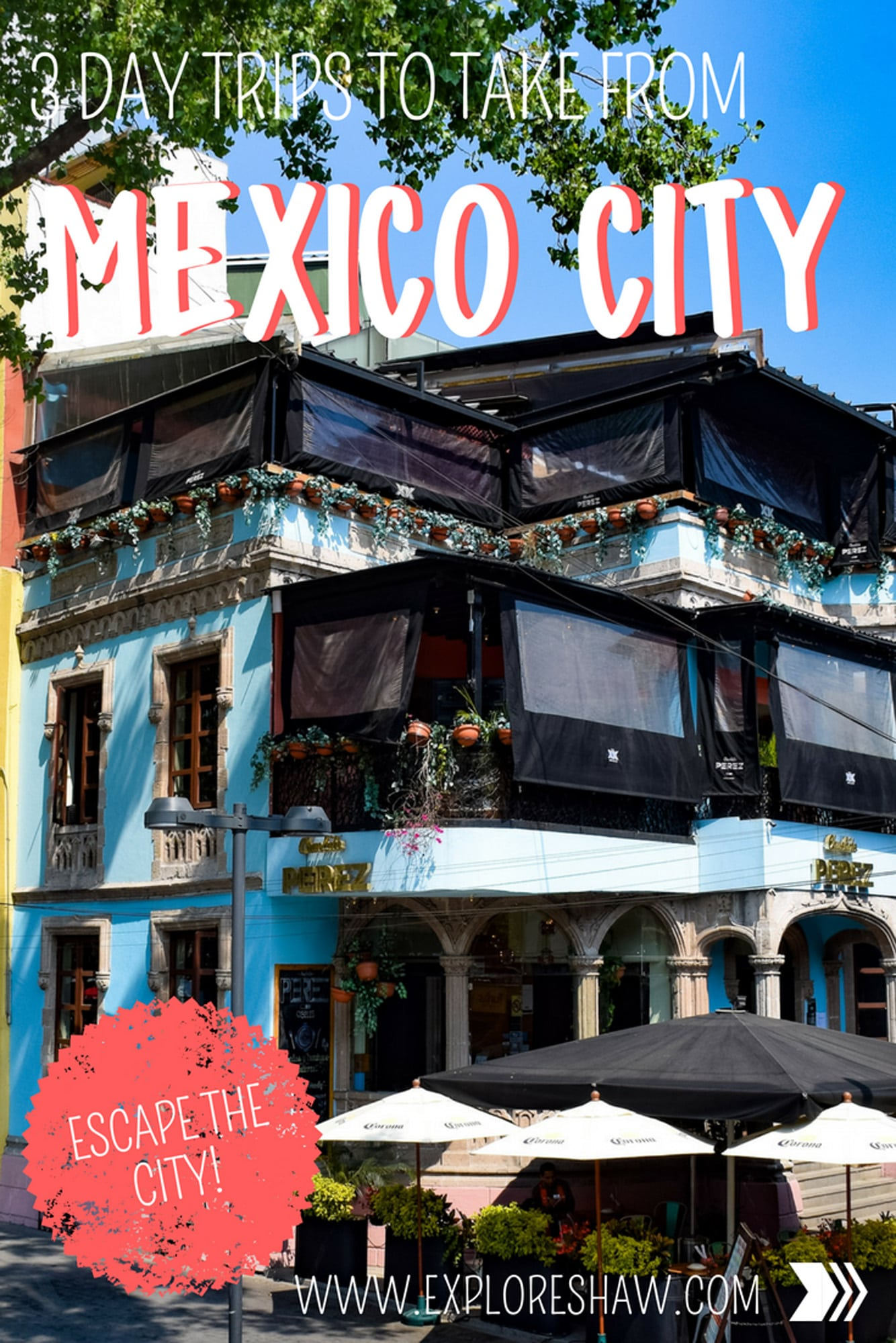 3 DAY TRIPS TO TAKE FROM MEXICO CITY