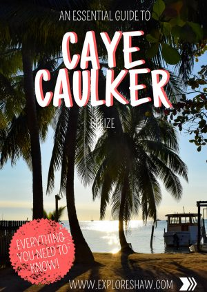 AN ESSENTIAL GUIDE TO CAYE CAULKER