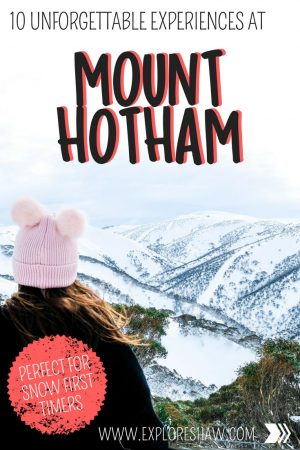 10 UNFORGETTABLE EXPERIENCES AT MOUNT HOTHAM
