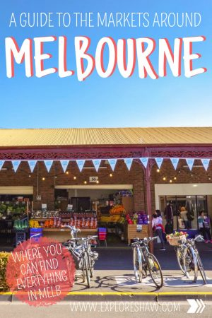 A GUIDE TO THE MARKETS AROUND MELBOURNE