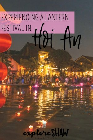 experiencing a lantern festival in hoi an | explore shaw