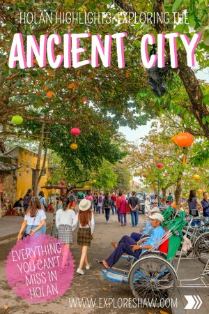 hoi an highlights: exploring the ancient city