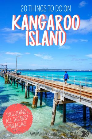 20 THINGS TO DO ON KANGAROO ISLAND
