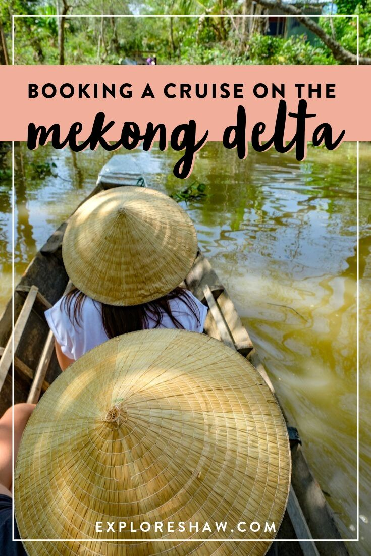 EVERYTHING YOU NEED TO KNOW ABOUT A MEKONG DELTA CRUISE